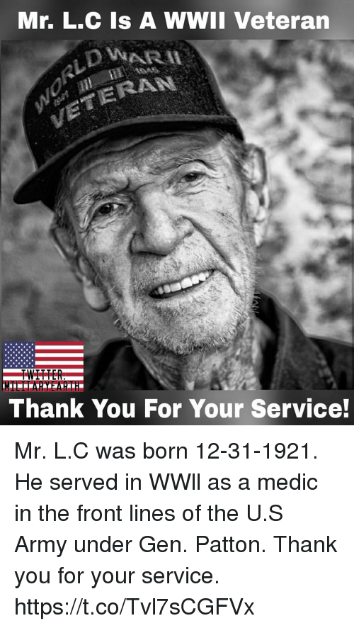 Undere: Mr. L.C Is A WWII Veteran  ERAN  Thank You For Your Service! Mr. L.C was born 12-31-1921. He served in WWll as a medic in the front lines of the U.S Army under Gen. Patton. Thank you for your service. https://t.co/Tvl7sCGFVx