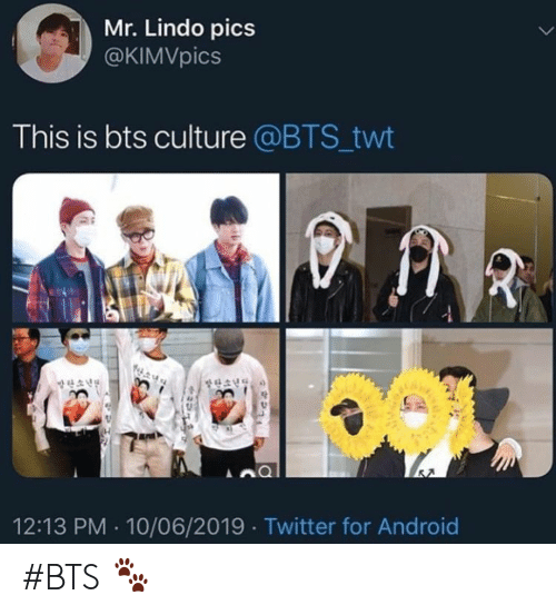 Twt: Mr. Lindo pics  @KIMVpics  This is bts culture @BTS_twt  A  12:13 PM 10/06/2019 Twitter for Android #BTS 🐾