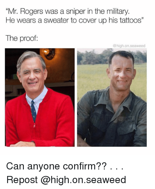 """Memes, Tattoos, and Military: """"Mr. Rogers was a sniper in the military  He wears a sweater to cover up his tattoos""""  The proof:  @high.on.seaweed Can anyone confirm?? . . . Repost @high.on.seaweed"""