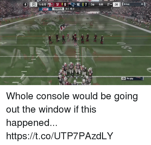 Football, Nfl, and Sports: Mr Xcape  SF  NE 7 2ND 4:4427  TURNOVERS  SF: 1 NE:0  TRİL  Pre-play Whole console would be going out the window if this happened... https://t.co/UTP7PAzdLY