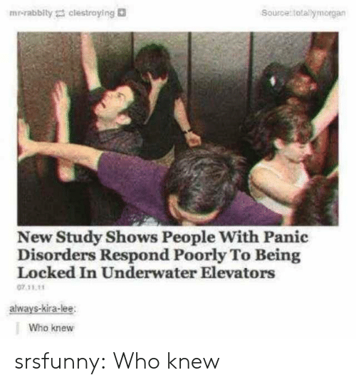 Locked: mrirabbity clestraying  Source totallymorgan  New Study Shows People With Panic  Disorders Respond Poorly To Being  Locked In Underwater Elevators  07.11.11  always-kira-lee  Who knew srsfunny:  Who knew