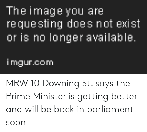 Getting Better: MRW 10 Downing St. says the Prime Minister is getting better and will be back in parliament soon