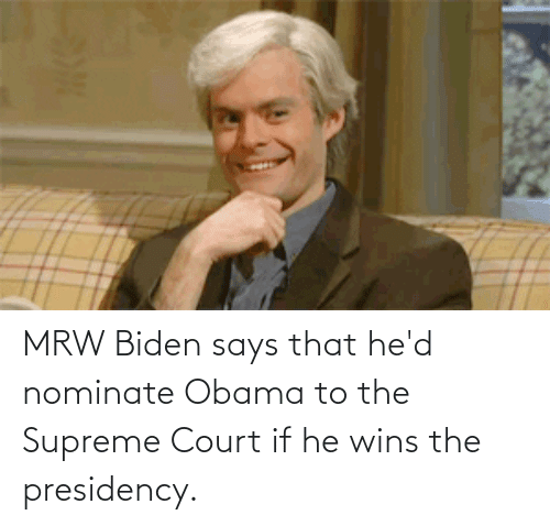 Supreme Court: MRW Biden says that he'd nominate Obama to the Supreme Court if he wins the presidency.