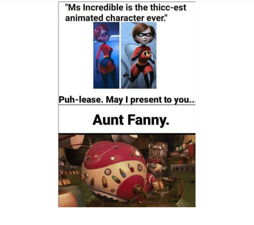 """fanny: """"Ms Incredible is the thicc-est  animated character ever""""  Puh-lease. May I present to you..  Aunt Fanny."""