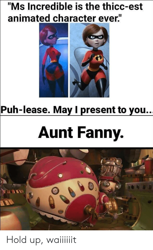 """fanny: """"Ms Incredible is the thicc-est  animated character ever""""  Puh-lease. May I present to you.  Aunt Fanny. Hold up, waiiiiiit"""