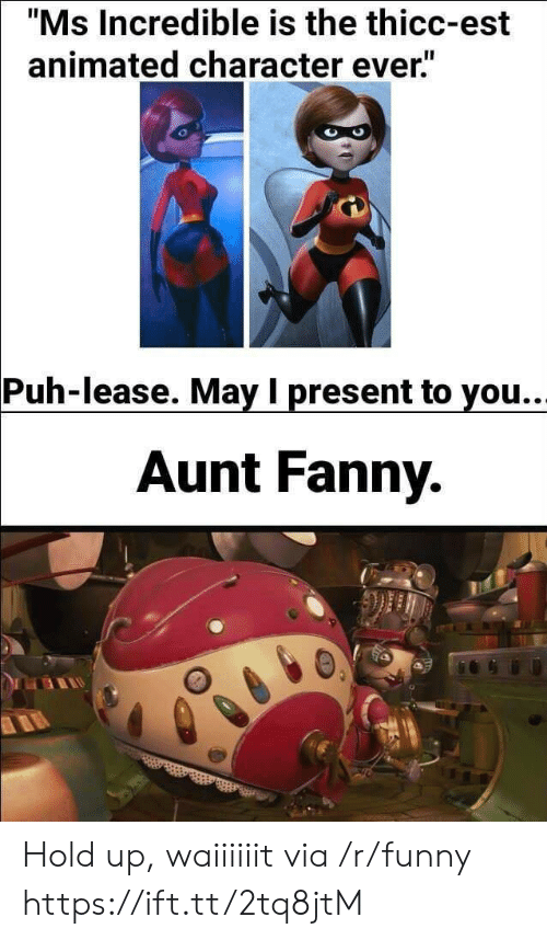 """fanny: """"Ms Incredible is the thicc-est  animated character ever""""  Puh-lease. May I present to you.  Aunt Fanny. Hold up, waiiiiiit via /r/funny https://ift.tt/2tq8jtM"""