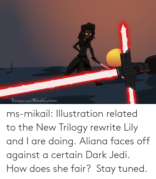 Off: ms-mikail: Illustration related to the New Trilogy rewrite Lily and I are doing. Aliana faces off against a certain Dark Jedi.  How does she fair?  Stay tuned.