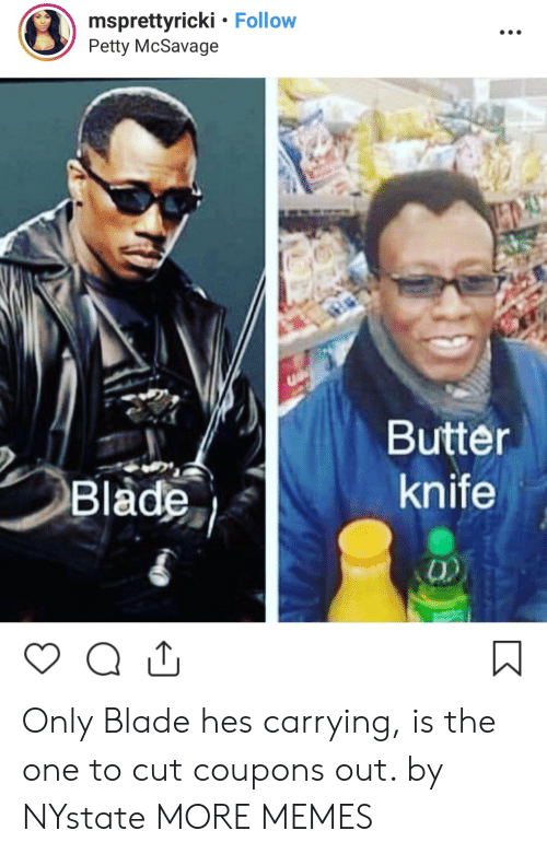Blade, Dank, and Memes: msprettyricki . Follow  Petty McSavage  Butter  knife  0) Only Blade hes carrying, is the one to cut coupons out. by NYstate MORE MEMES