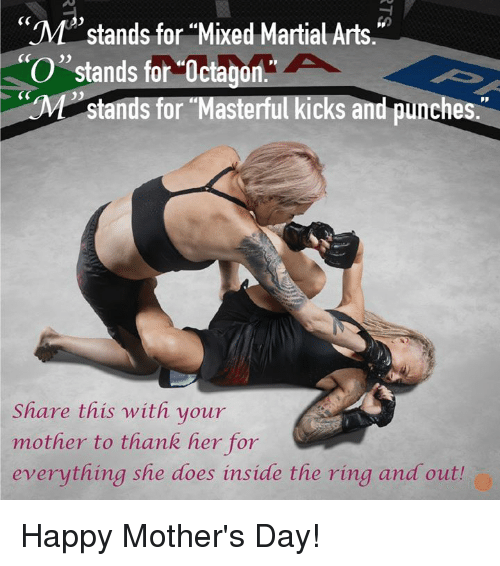 "Dank, Mother's Day, and The Ring: ""M""stands for Mixed Martial Arts.  O"" stands for Octagon  Pp  stands for Masterful kicks and punches  Share this with your  mother to thank her for  everything she does inside the ring and outh Happy Mother's Day!"