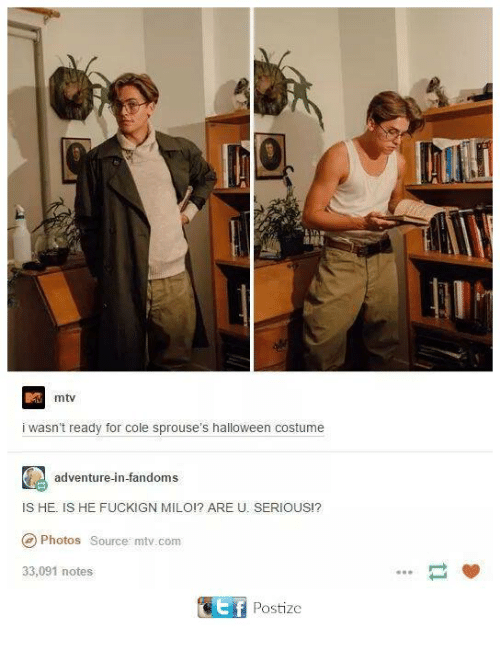 U Serious: mtv  i Wasn't ready for Cole sprouse's halloween costume  adventure-in-fandoms  IS HE IS HE FUCKIGN MILO!? ARE U. SERIOUS!?  Photos source mtv.com  33,091 notes  GEf Postize
