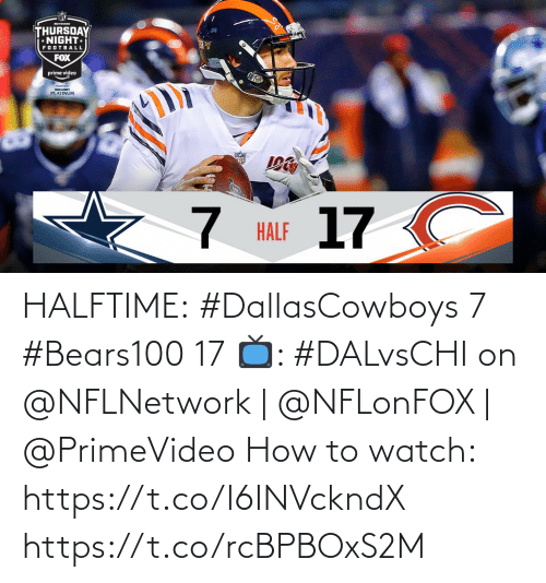 platinum: MTwa  THURSDAY  NIGHT  FOOTBALL  FOX  prime video  BUDIGHT  PLATINUM  17 C  HALF HALFTIME:  #DallasCowboys 7 #Bears100 17  📺: #DALvsCHI on @NFLNetwork | @NFLonFOX | @PrimeVideo How to watch: https://t.co/I6INVckndX https://t.co/rcBPBOxS2M