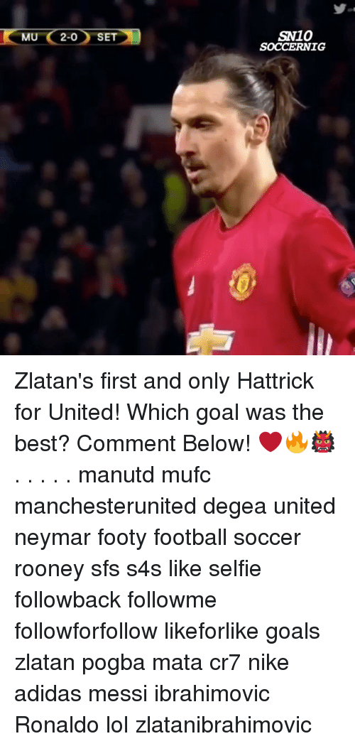 Adidas, Football, and Goals: MU 2-0 SET  SN10  SOCCERNIG Zlatan's first and only Hattrick for United! Which goal was the best? Comment Below! ❤️🔥👹 . . . . . manutd mufc manchesterunited degea united neymar footy football soccer rooney sfs s4s like selfie followback followme followforfollow likeforlike goals zlatan pogba mata cr7 nike adidas messi ibrahimovic Ronaldo lol zlatanibrahimovic