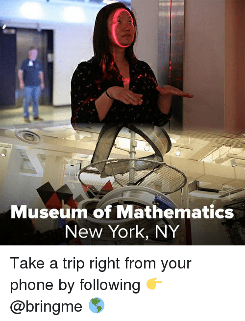 New York, Phone, and Relatable: Mu  seum of Mathematics  New York, NY Take a trip right from your phone by following 👉 @bringme 🌎