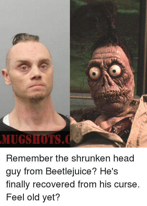 25 Best Memes About Shrunken Head Guy From Beetlejuice Shrunken Head Guy From Beetlejuice Memes