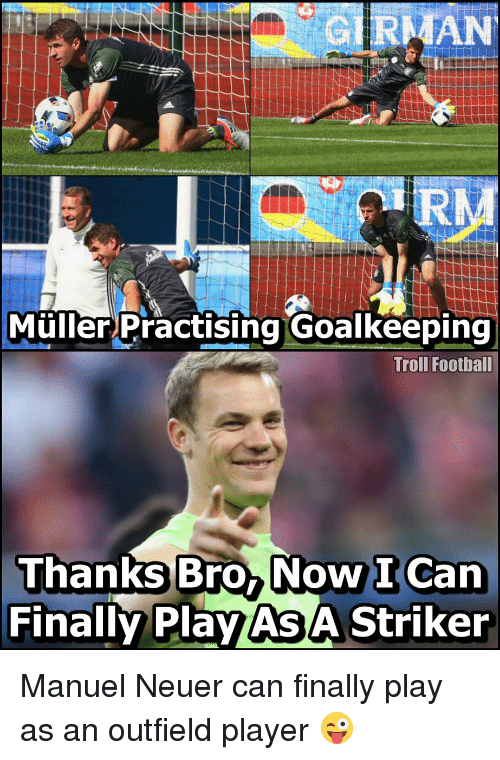 Outfielders: Muller Practising Goalkeeping  Troll Football  Bro Now I can  Thanks Finally Plan ASA Striker Manuel Neuer can finally play as an outfield player 😜