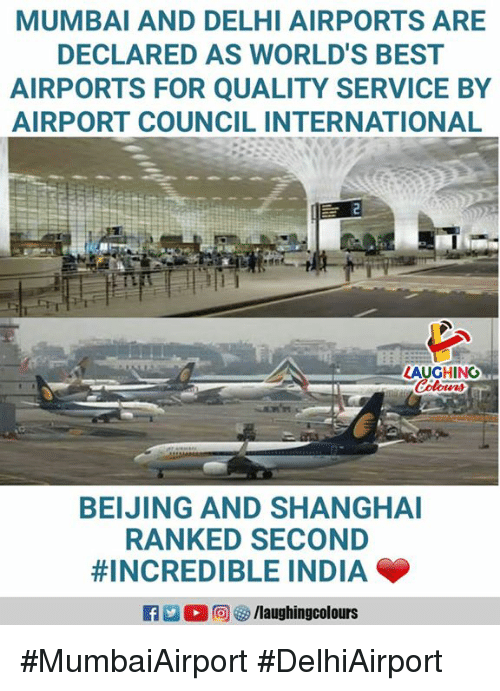 Beijing: MUMBAI AND DELHI AIRPORTS ARE  DECLARED AS WORLD'S BEST  AIRPORTS FOR QUALITY SERVICE BY  AIRPORT COUNCIL INTERNATIONAL  LAUGHING  BEIJING AND SHANGHAI  RANKED SECOND  #INCREDIBLE INDIA  /laughingcolours #MumbaiAirport #DelhiAirport