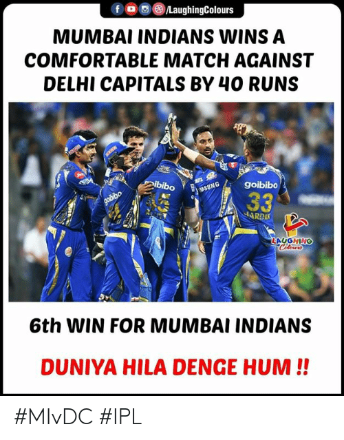 hum: MUMBAI INDIANS WINS A  COMFORTABLE MATCH AGAINST  DELHI CAPITALS BY 40 RUNS  LAUGHING  6th WIN FOR MUMBAI INDIANS  DUNIYA HILA DENGE HUM!! #MIvDC #IPL