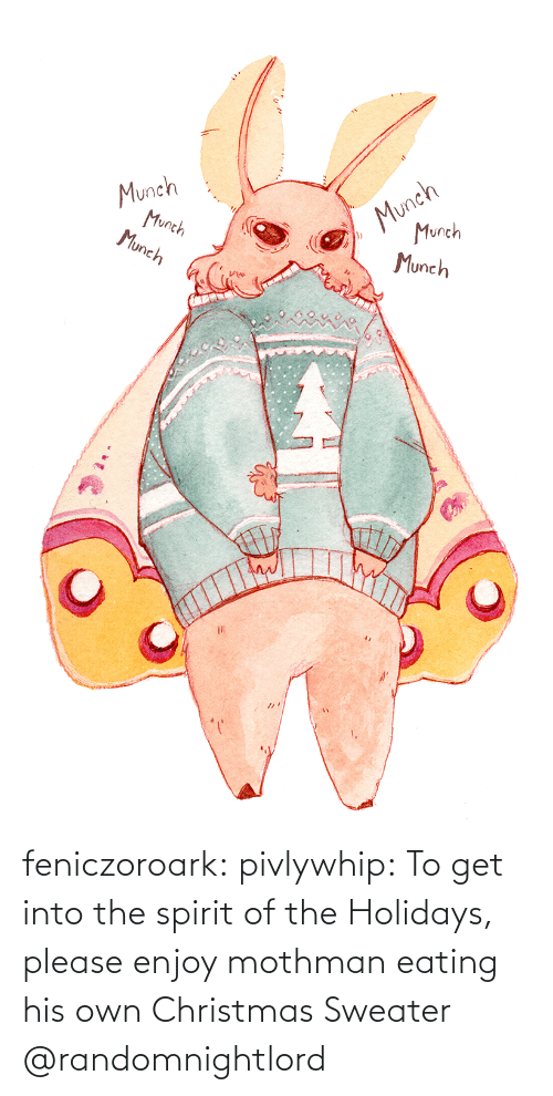 eating: Munch  Munch  Munch  Munch  Munch  Munch feniczoroark:  pivlywhip: To get into the spirit of the Holidays, please enjoy mothman eating his own Christmas Sweater   @randomnightlord