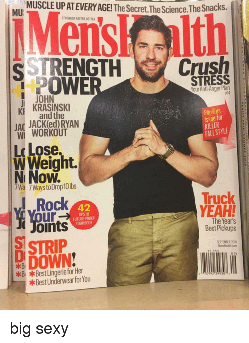 Fall, Future, and Memes: MUSCLE UPAT EVERY AGE! The Secret.The Science.The Snacks  MU  STRONGER FASTER,BETTER  STRENGHCrush  POWE  STRESS  Your Anti-Anger Plan  p94  JOHN  KI and the  JAC JACK(ed) RYAN  KRASINSKI  Flip This  Issue for  KILLER  FALL STYLE  Wİ WORKOUT  Lose.  W Weight.  IRock  D DOWN  กา  N Now.  7Wa 7WaystoDrop 10lbs  Truck  YEAH!  42  Your  TIPSTO  FUTURE-PRO0F  YOUR BODY  Joints  STRIP  #0 *BestlingerieforHer  The Year's  Best Pickups  ST  SEPTEME 20  .90  09)  Best Underwear for You big sexy