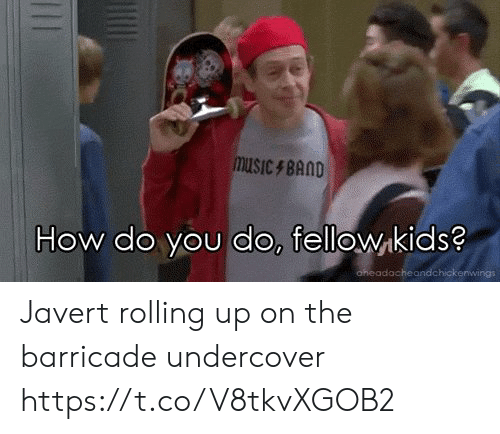 undercover: MUSIC BAND  How do you do, fellowkids?  aheadacheandchickenwings Javert rolling up on the barricade undercover https://t.co/V8tkvXGOB2