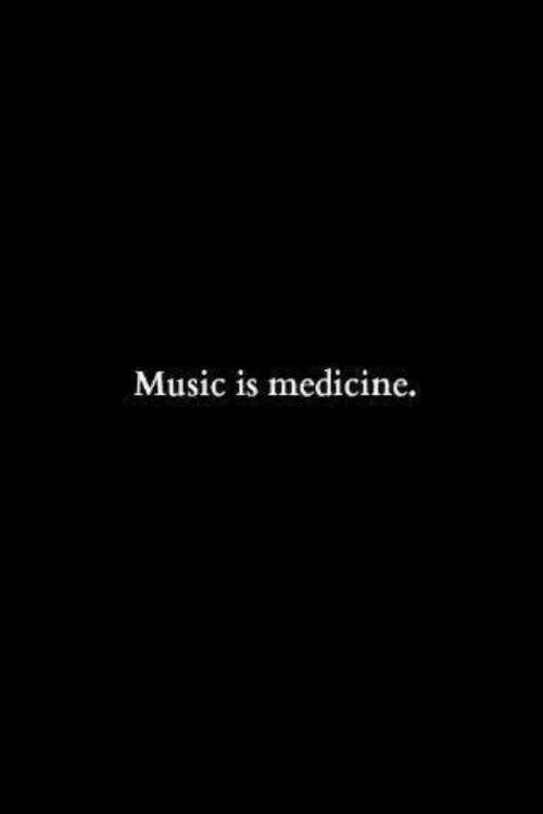 Music, Medicine, and Music Is: Music is medicine.