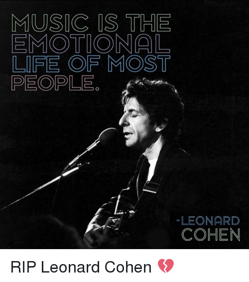leonard cohen: MUSIC IS THE  EMOTIONAL  LIFE OF MOST  PEOPLE  LEONARD  COHEN RIP Leonard Cohen 💔