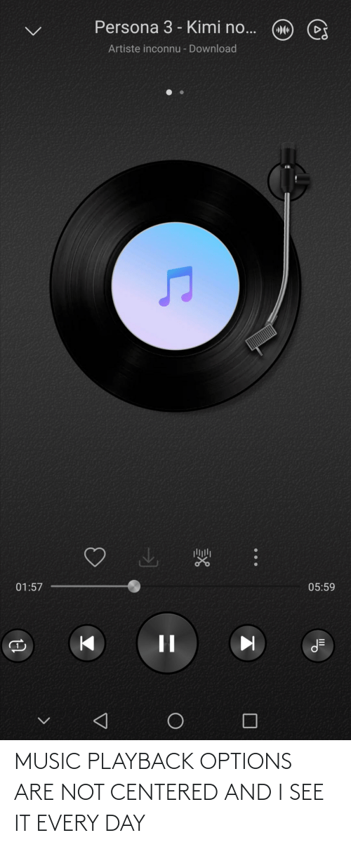 Are Not: MUSIC PLAYBACK OPTIONS ARE NOT CENTERED AND I SEE IT EVERY DAY
