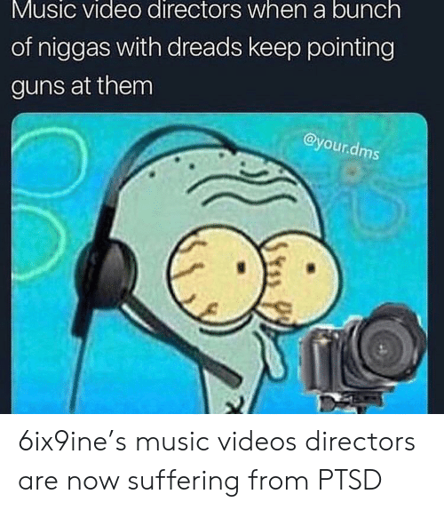 Dreads, Guns, and Music: Music video directors when a bunch  of niggas with dreads keep pointing  guns at them  @your.dms 6ix9ine's music videos directors are now suffering from PTSD