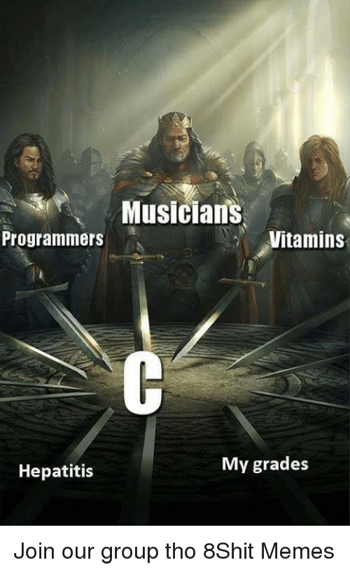 Memes, Hepatitis, and 🤖: Musicians  Programmers  Vitamins  Hepatitis  My grades Join our group tho 8Shit Memes