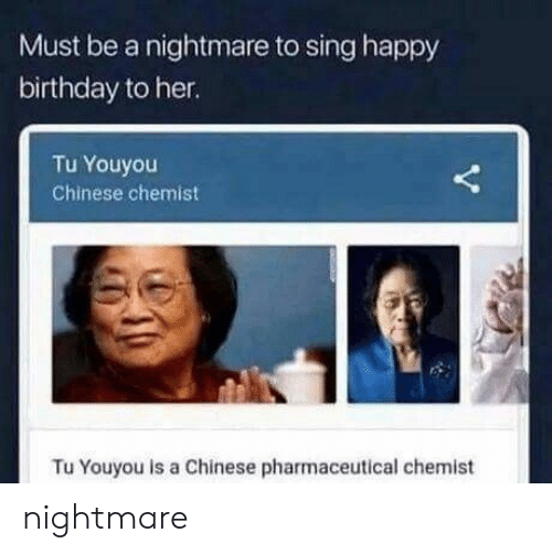Chemist: Must be a nightmare to sing happy  birthday to her.  Tu Youyou  Chinese chemist  Tu Youyou is a Chinese pharmaceutical chemist nightmare