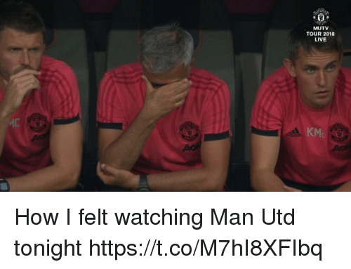Memes, Live, and 🤖: MUTV  TOUR 2018  LIVE  KM How I felt watching Man Utd tonight https://t.co/M7hI8XFIbq