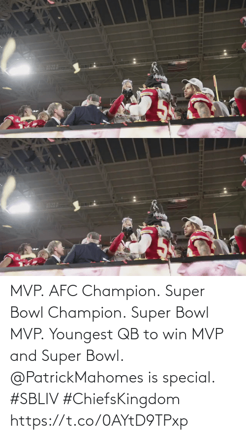 mvp: MVP. AFC Champion. Super Bowl Champion. Super Bowl MVP. Youngest QB to win MVP and Super Bowl.  @PatrickMahomes is special. #SBLIV #ChiefsKingdom https://t.co/0AYtD9TPxp