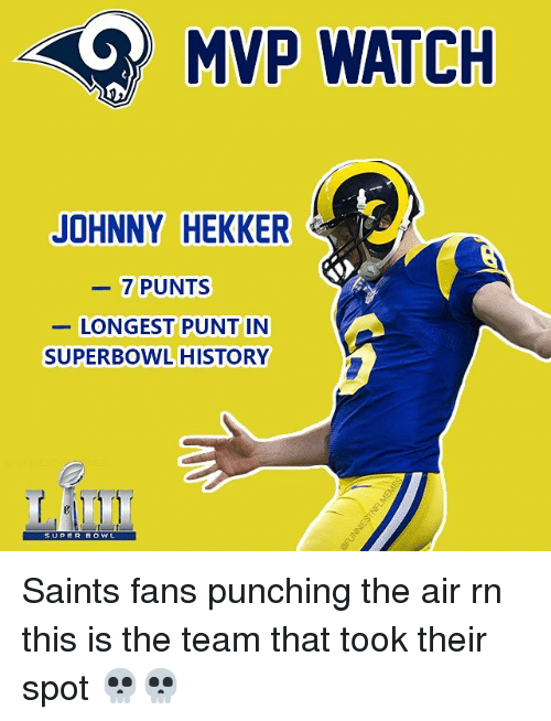 Nfl, New Orleans Saints, and History: MVP WATCH  JOHNNY HEKKER  7 PUNTS  LONGEST PUNT IN  SUPERBOWL HISTORY  SUPER DOWL Saints fans punching the air rn this is the team that took their spot 💀💀