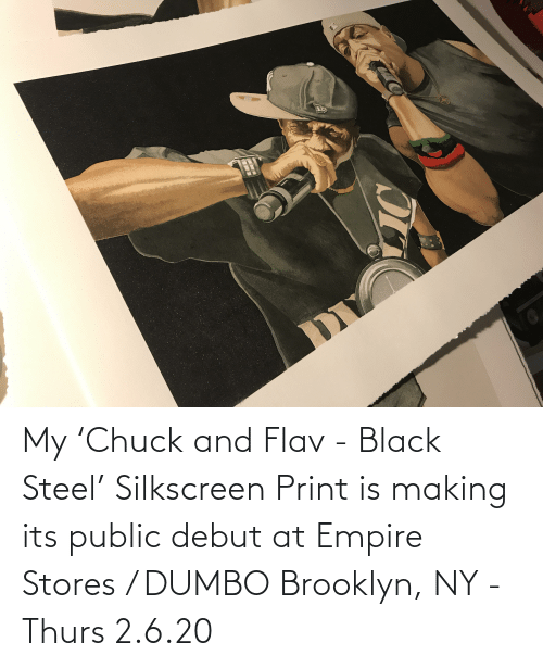 Dumbo: My 'Chuck and Flav - Black Steel' Silkscreen Print is making its public debut at Empire Stores / DUMBO Brooklyn, NY - Thurs 2.6.20