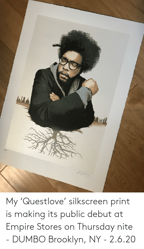 Dumbo: My 'Questlove' silkscreen print is making its public debut at Empire Stores on Thursday nite - DUMBO Brooklyn, NY - 2.6.20