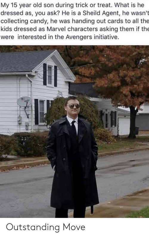 Candy, Avengers, and Kids: My 15 year old son during trick or treat. What is he  dressed as, you ask? He is a Sheild Agent, he wasn't  collecting candy, he was handing out cards to all the  kids dressed as Marvel characters asking them if the  were interested in the Avengers initiative. Outstanding Move