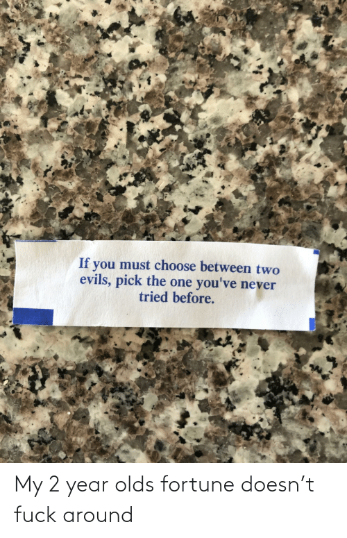 2: My 2 year olds fortune doesn't fuck around