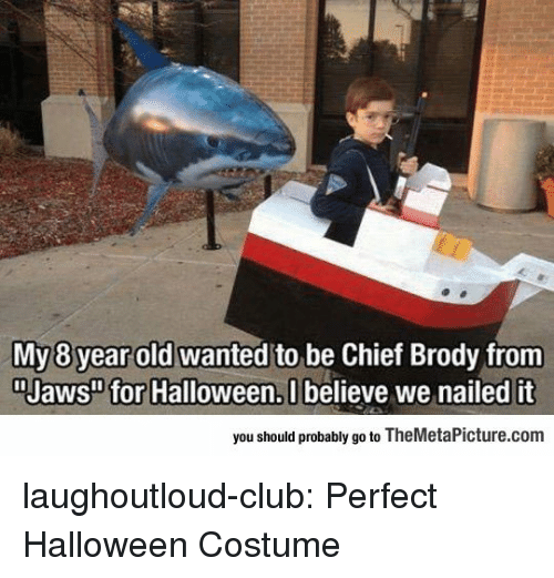 "jaws: My 8 year old wanted to be Chief Brody from  ""Jaws"" for Halloween, U believe we nailed it  you should probably go to TheMetaPicture.com laughoutloud-club:  Perfect Halloween Costume"