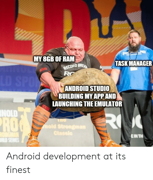 Android, Record, and Ram: MY 8GB OF RAM  TASK MANAGER  RECORD BRE  RC  LD SPO  ANDROID STUDI0  BUILDING MY APP AND  LAUNCHING THE EMULATOR  NOLD  R  ROG  mold Strengman  Classle  EN TH Android development at its finest