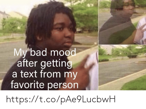 Text: My bad mood  after getting  a text from my  favorite person https://t.co/pAe9LucbwH