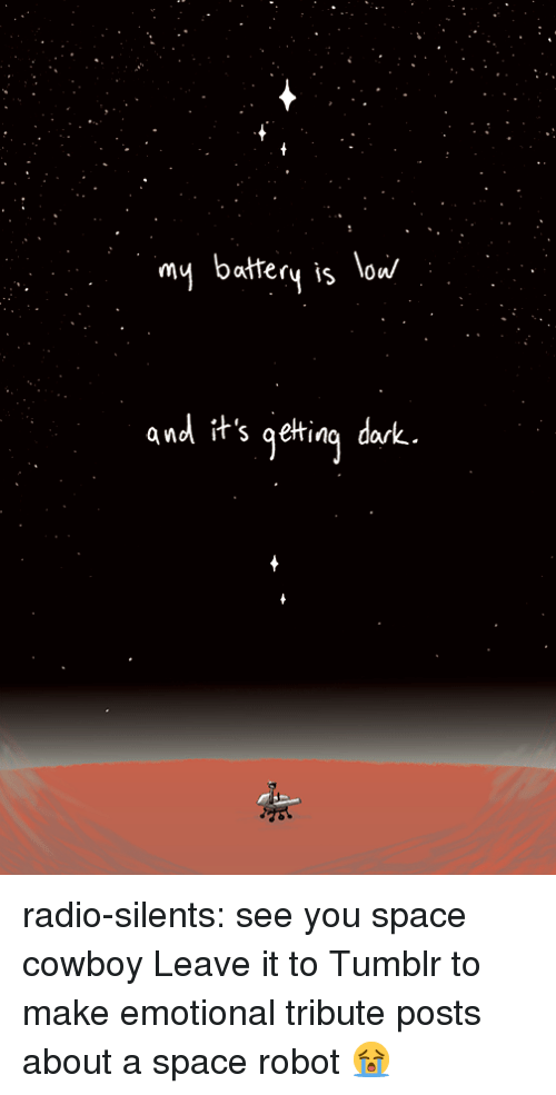 Radio, Tumblr, and Blog: my battery is low/  and it's gelting dak radio-silents: see you space cowboy  Leave it to Tumblr to make emotional tribute posts about a space robot 😭