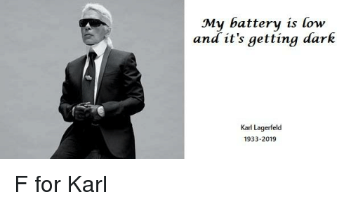 Reddit, Dark, and Battery: My battery is low  and it's getting dark  Karl Lagerfeld  1933-2019