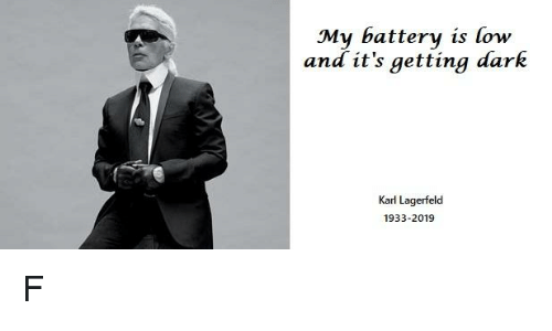 Funny, Dark, and Battery: My battery is low  and it's getting dark  Karl Lagerfeld  1933-2019