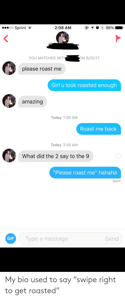"used: My bio used to say ""swipe right to get roasted"""