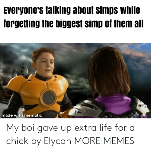 Gave: My boi gave up extra life for a chick by Elycan MORE MEMES
