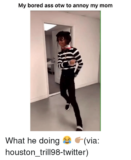 Ass, Bored, and Funny: My bored ass otw to annoy my mom What he doing 😂 👉🏽(via: houston_trill98-twitter)