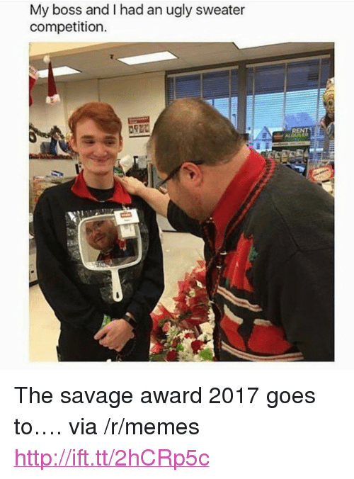"""ugly sweater: My boss and I had an ugly sweater  competition  RENT <p>The savage award 2017 goes to&hellip;. via /r/memes <a href=""""http://ift.tt/2hCRp5c"""">http://ift.tt/2hCRp5c</a></p>"""