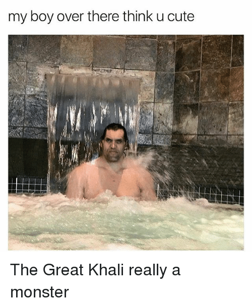 great khali: my boy over there think u cute The Great Khali really a monster