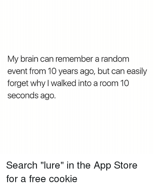 """lure: My brain can remember a random  event from 10 years ago, but can easily  forget why I walked into a room 10  seconds ago. Search """"lure"""" in the App Store for a free cookie"""