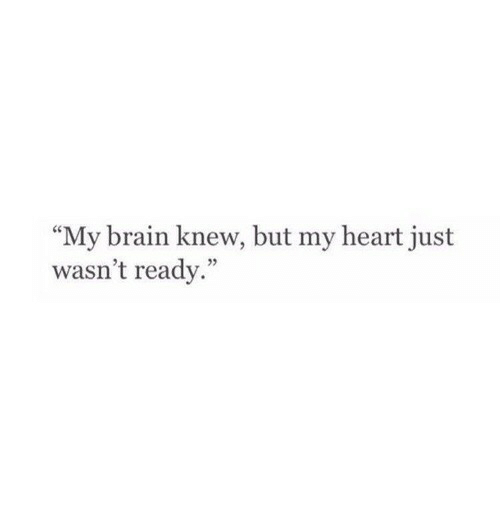 """Brain, Heart, and Just: """"My brain knew, but my heart just  wasn't ready."""""""